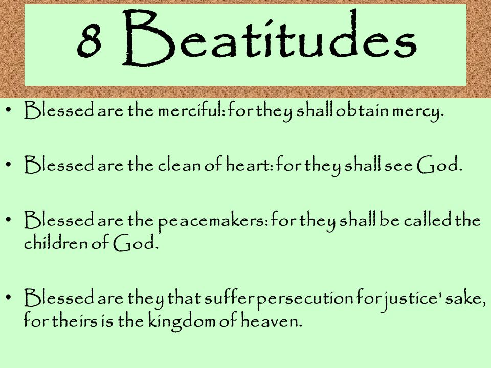 8 Beatitudes Blessed are the merciful: for they shall obtain mercy.