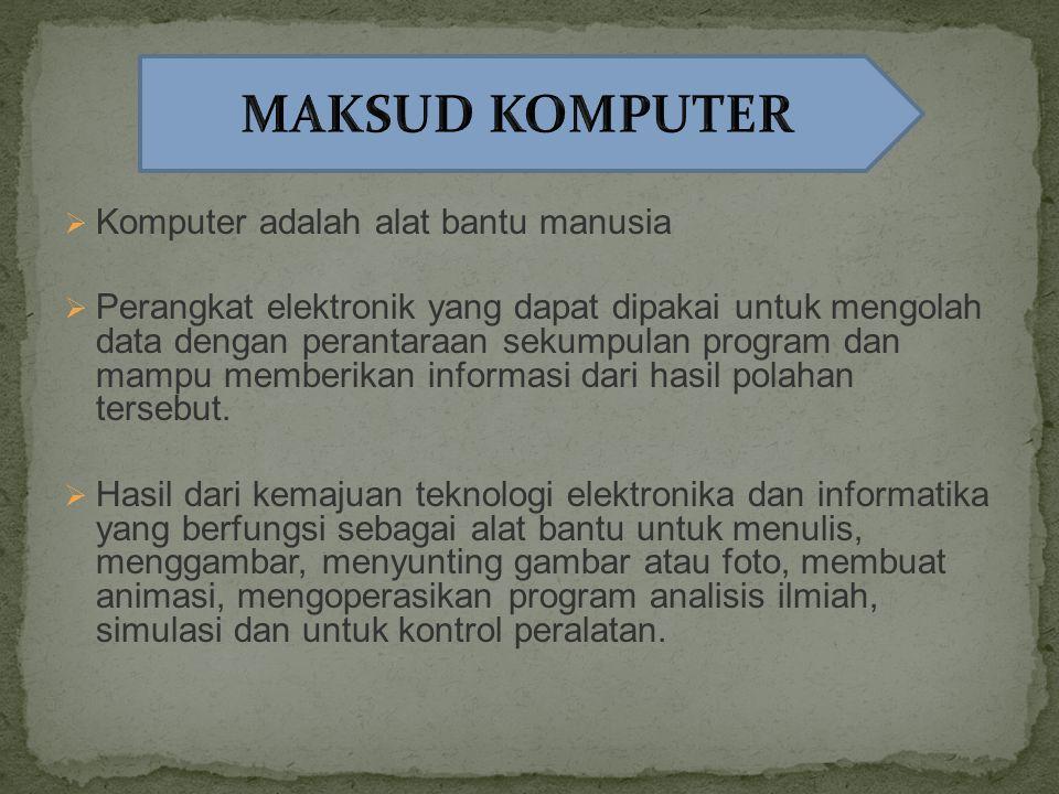 MAKSUD KOMPUTER Komputer adalah alat bantu manusia