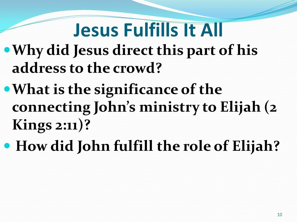 Jesus Fulfills It All Why did Jesus direct this part of his address to the crowd