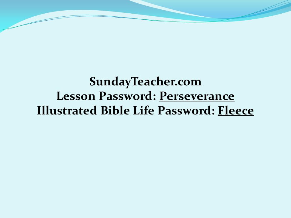 Lesson Password: Perseverance Illustrated Bible Life Password: Fleece