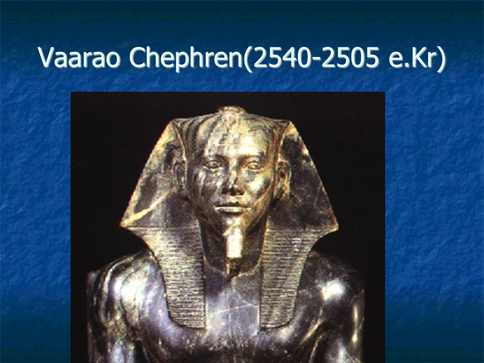 Vaarao Chephren(2540-2505 e.Kr)