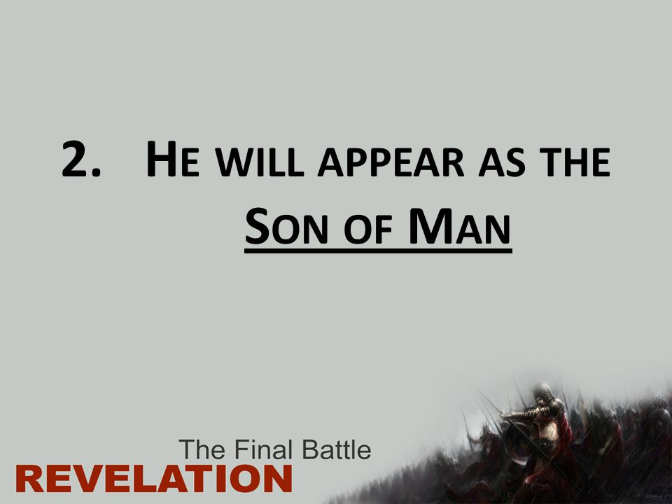He will appear as the Son of Man