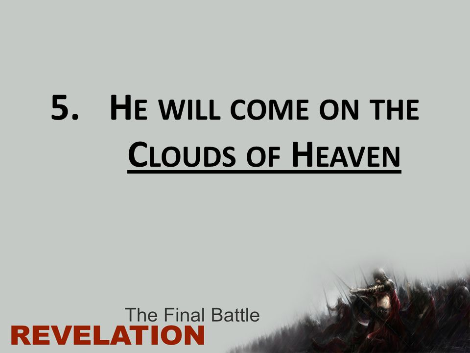 He will come on the Clouds of Heaven