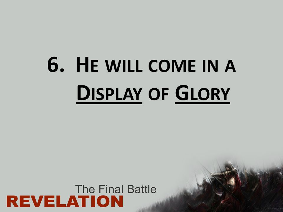 He will come in a Display of Glory