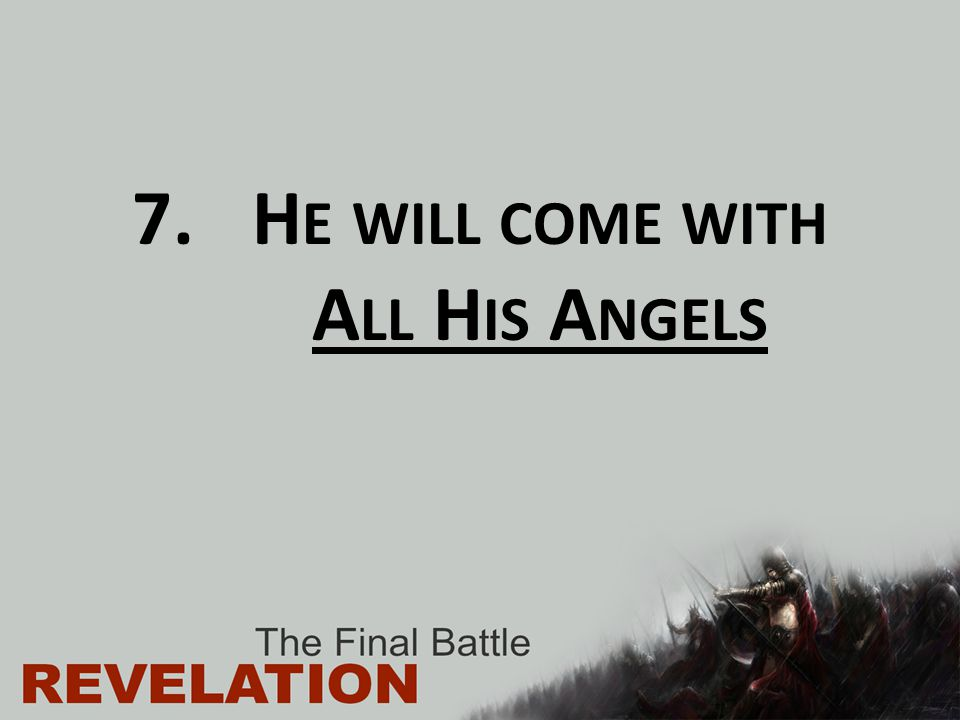He will come with All His Angels