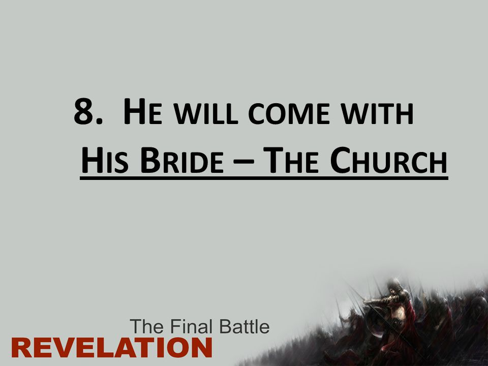 He will come with His Bride – The Church