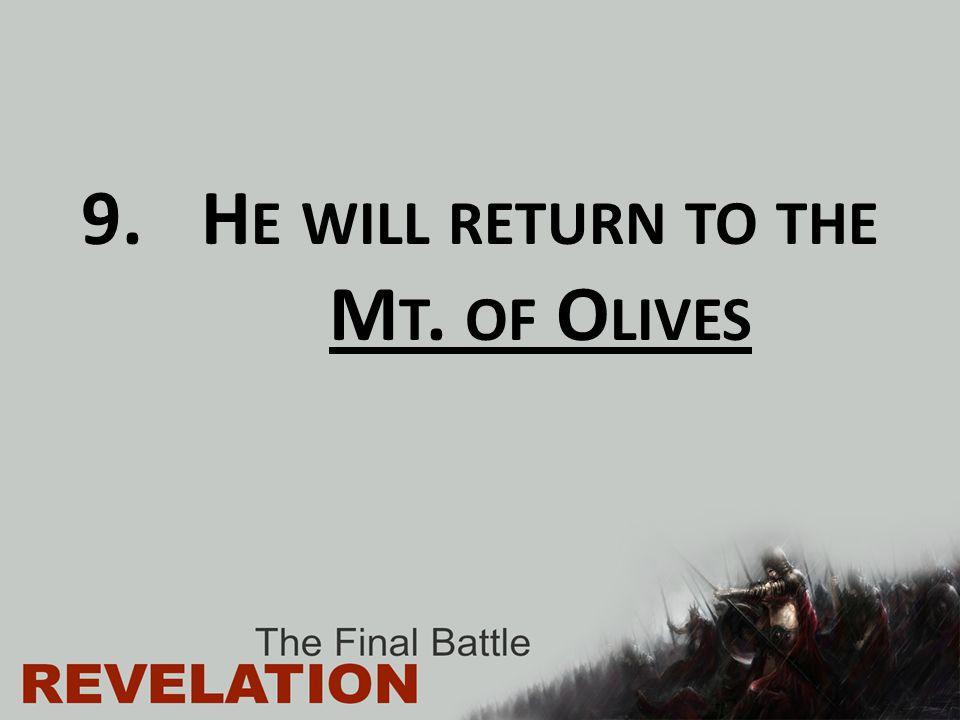 He will return to the Mt. of Olives