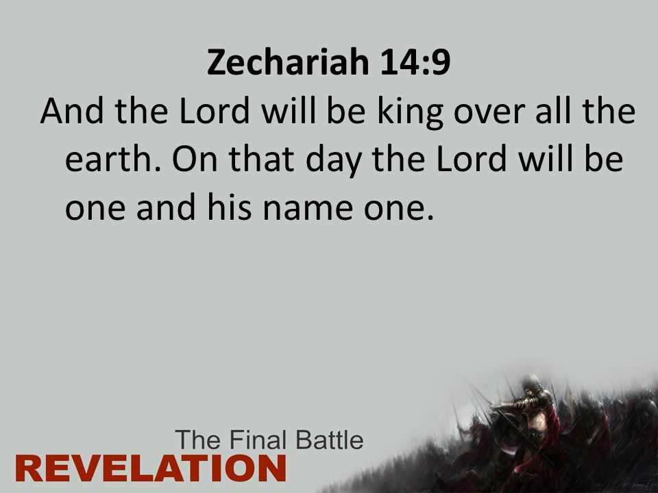 Zechariah 14:9 And the Lord will be king over all the earth.