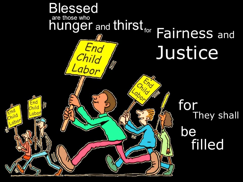 Justice Blessed hunger and thirst Fairness and for be filled