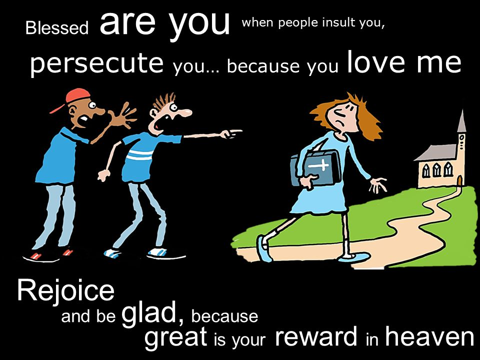 Rejoice persecute you… because you love me Blessed are you