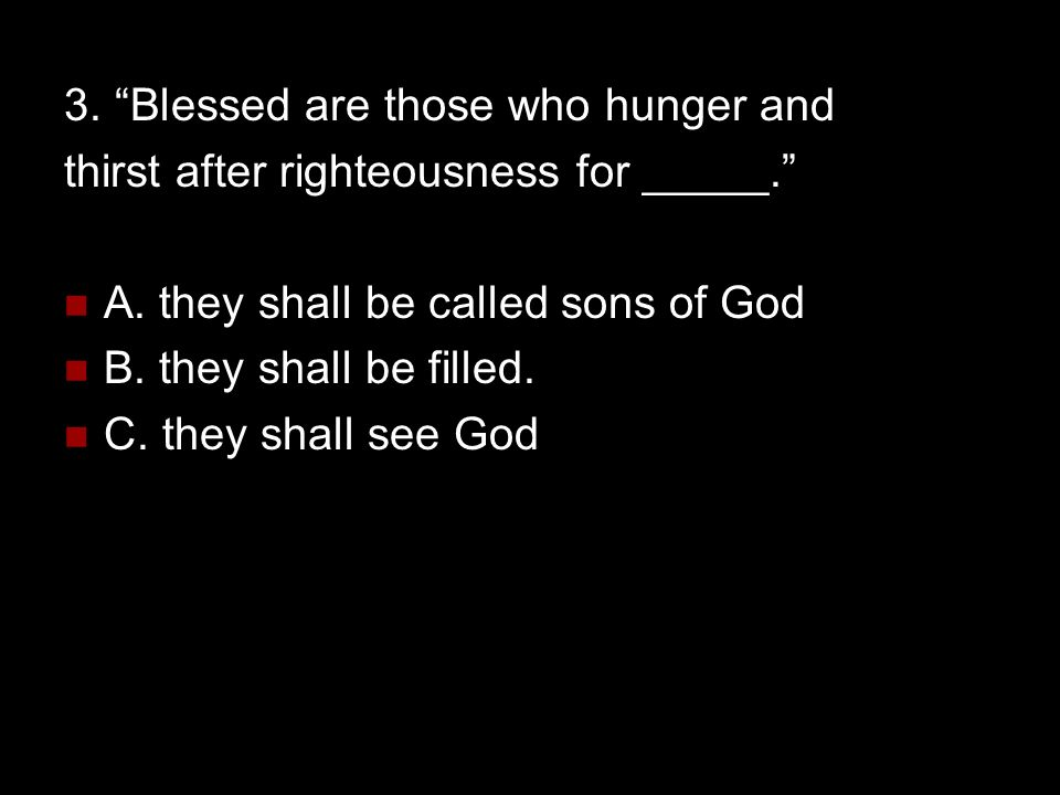 3. Blessed are those who hunger and