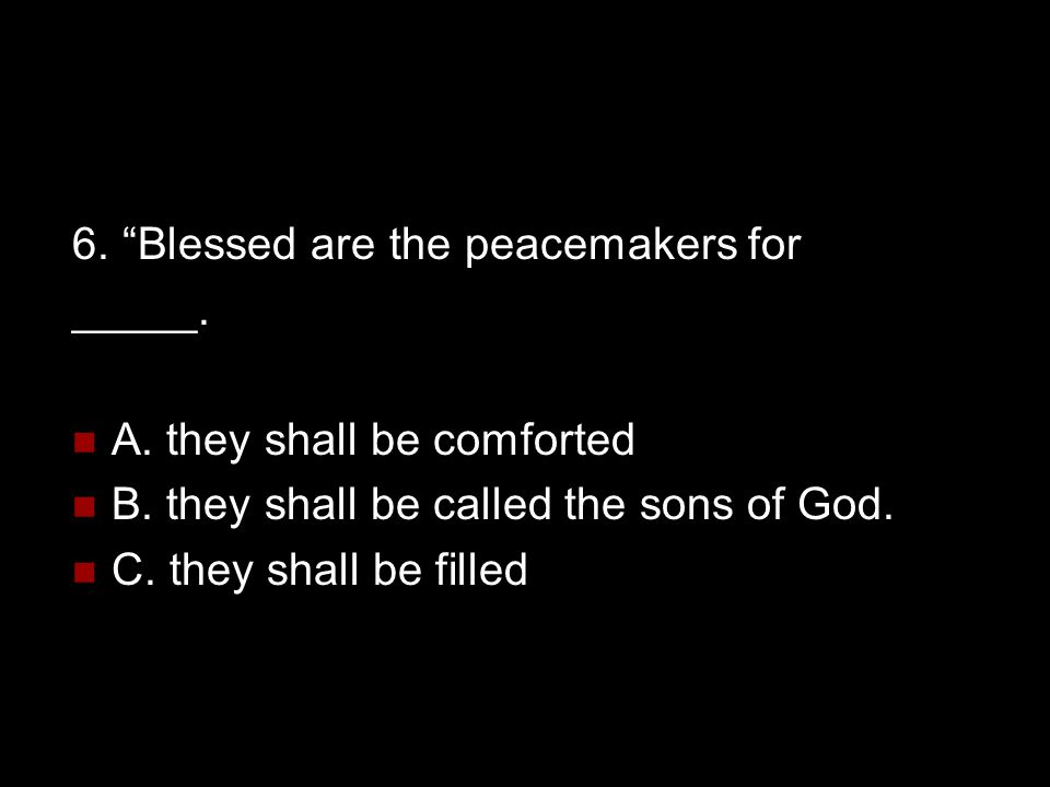 6. Blessed are the peacemakers for