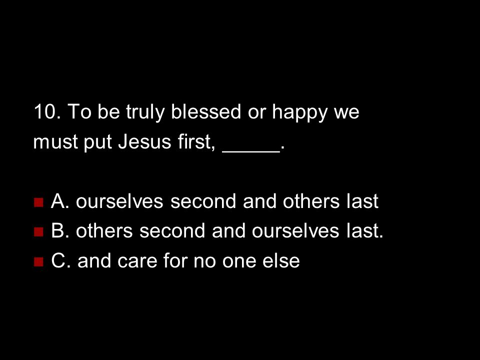 10. To be truly blessed or happy we