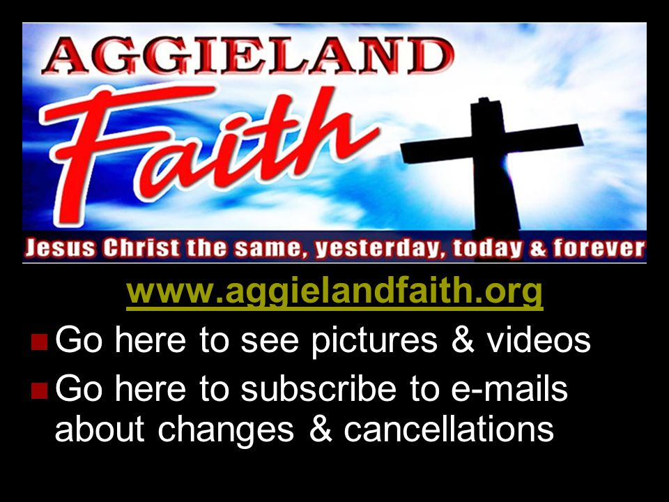www.aggielandfaith.org Go here to see pictures & videos.
