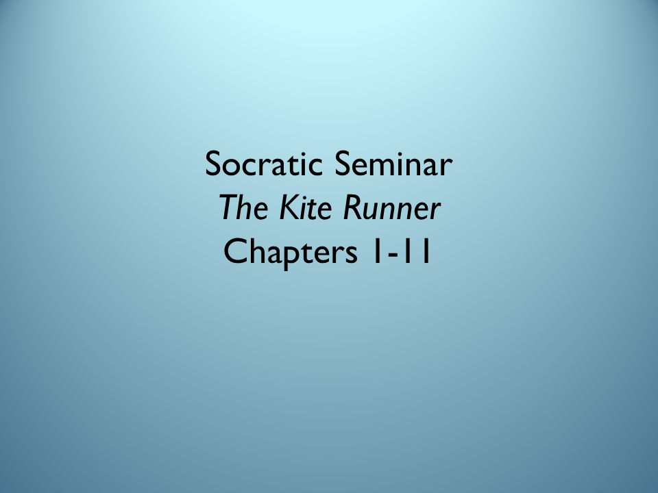 Socratic Seminar The Kite Runner Chapters 1-11