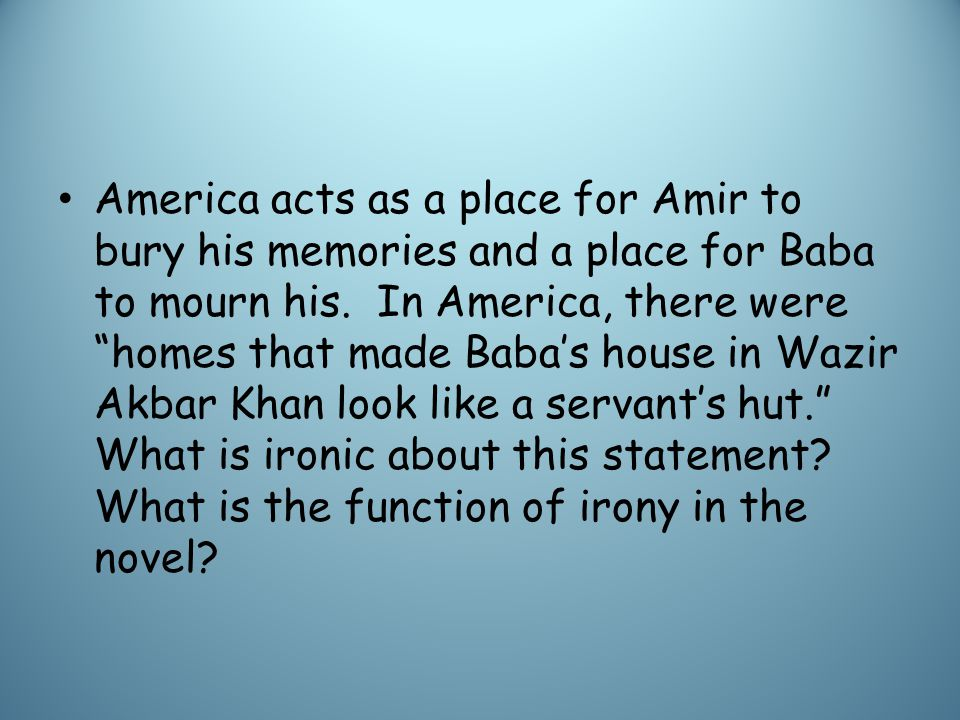 America acts as a place for Amir to bury his memories and a place for Baba to mourn his.