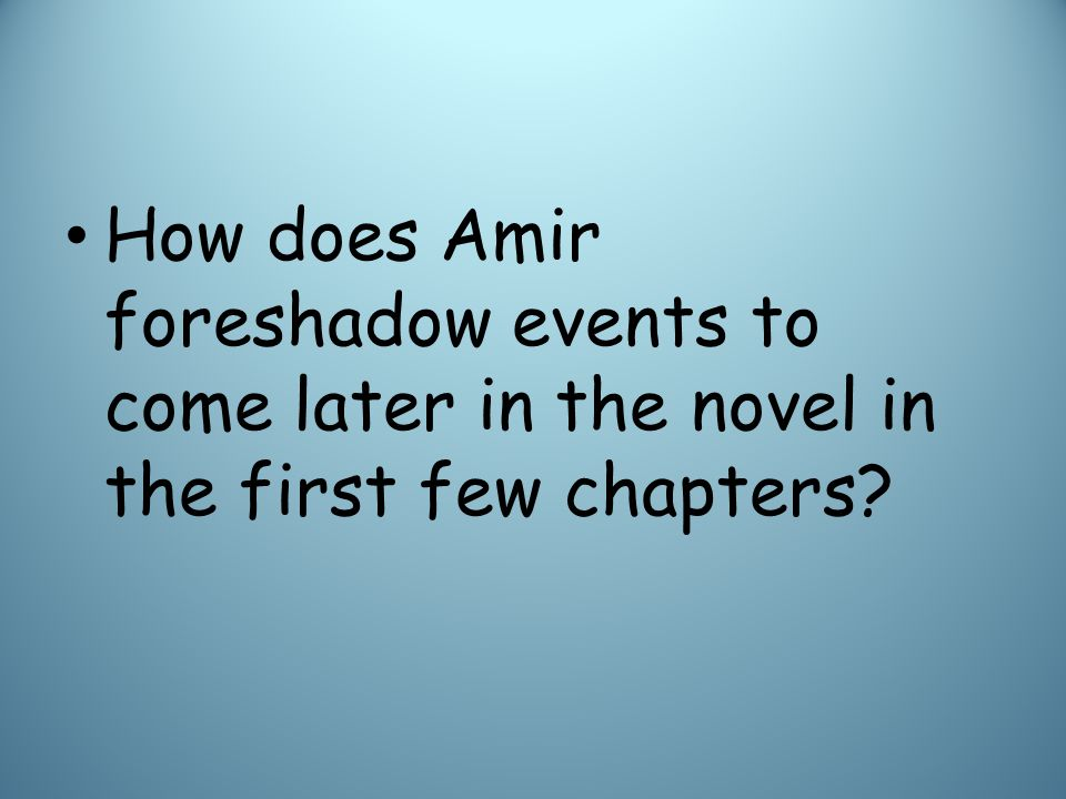 How does Amir foreshadow events to come later in the novel in the first few chapters
