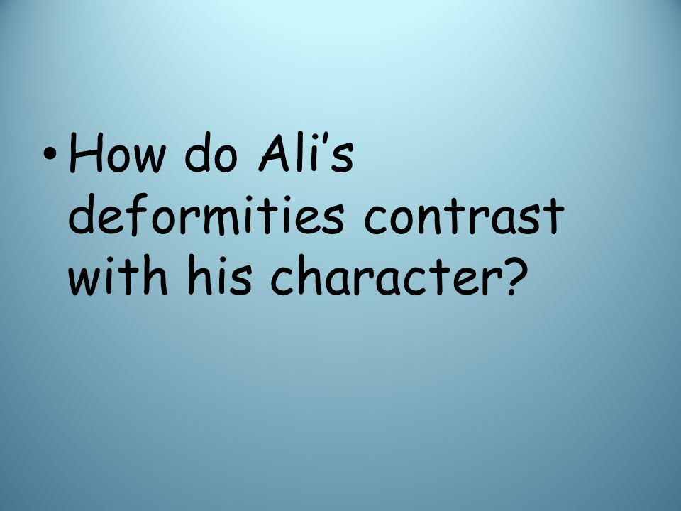 How do Ali's deformities contrast with his character