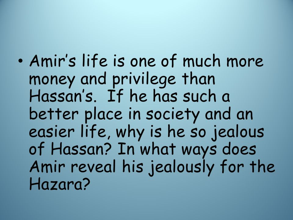 Amir's life is one of much more money and privilege than Hassan's