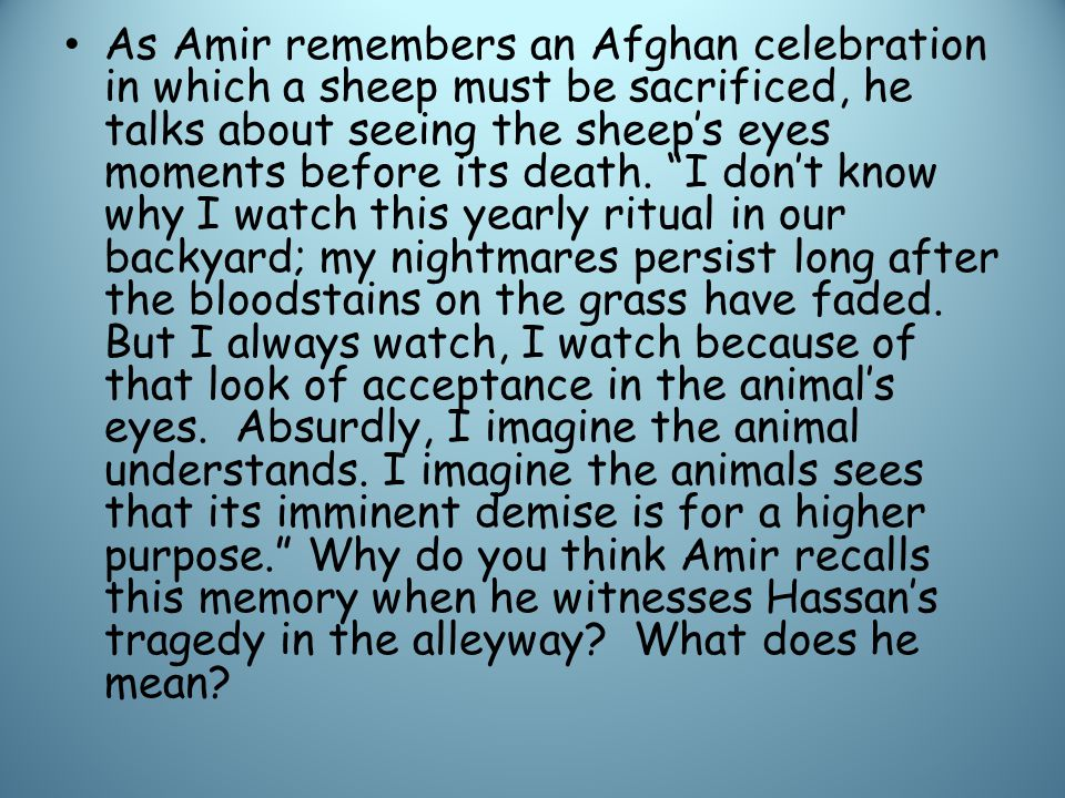 As Amir remembers an Afghan celebration in which a sheep must be sacrificed, he talks about seeing the sheep's eyes moments before its death.