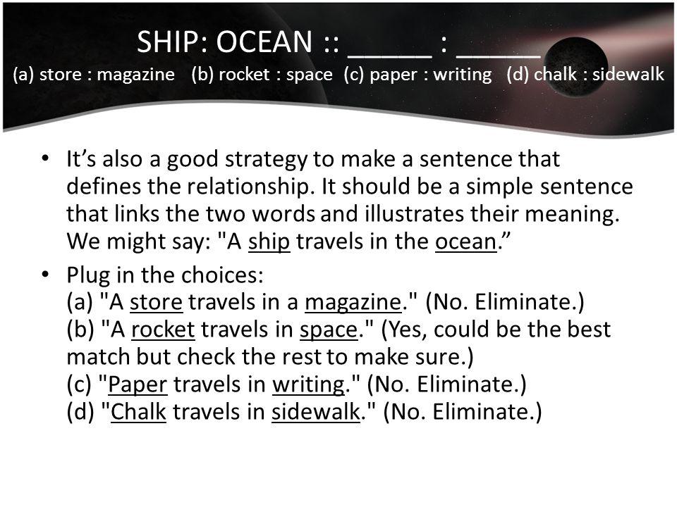 SHIP: OCEAN :: _____ : _____ (a) store : magazine (b) rocket : space (c) paper : writing (d) chalk : sidewalk