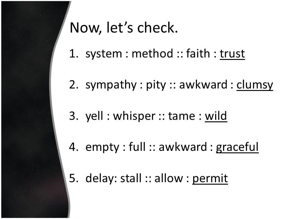 Now, let's check. system : method :: faith : trust
