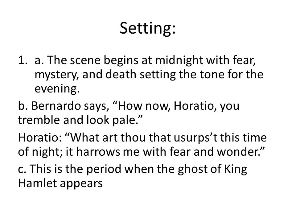 Setting: a. The scene begins at midnight with fear, mystery, and death setting the tone for the evening.