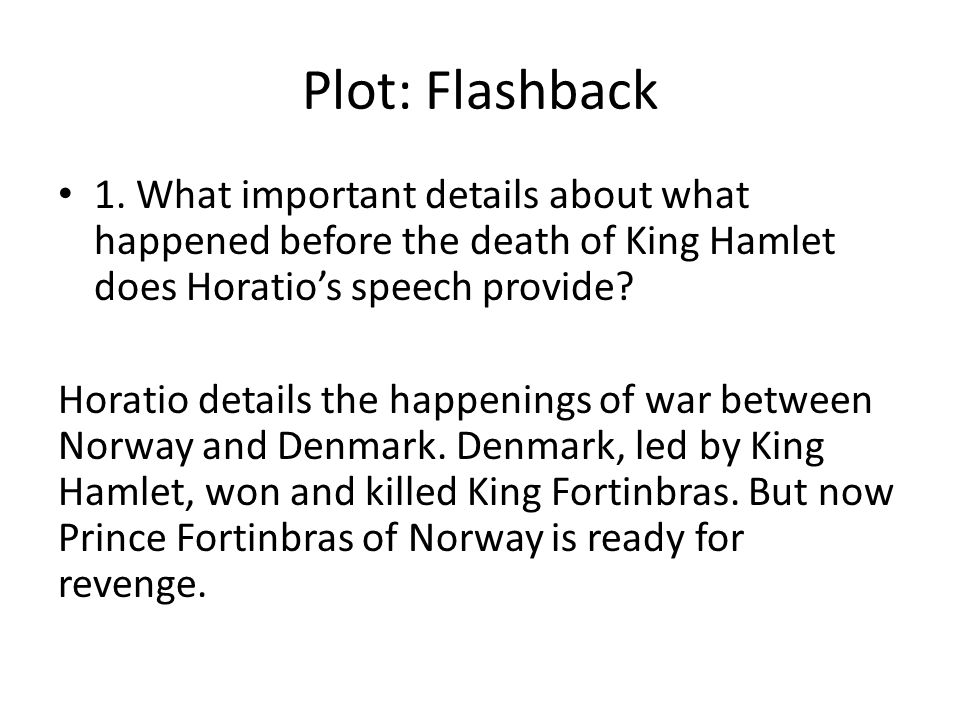 Plot: Flashback 1. What important details about what happened before the death of King Hamlet does Horatio's speech provide