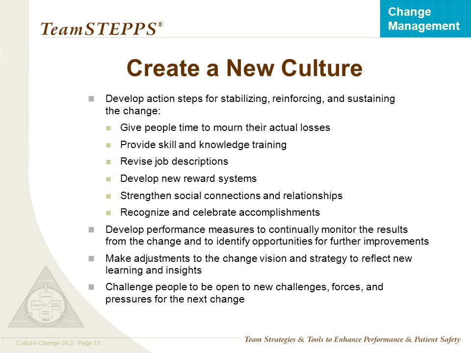 Create a New Culture Develop action steps for stabilizing, reinforcing, and sustaining the change: