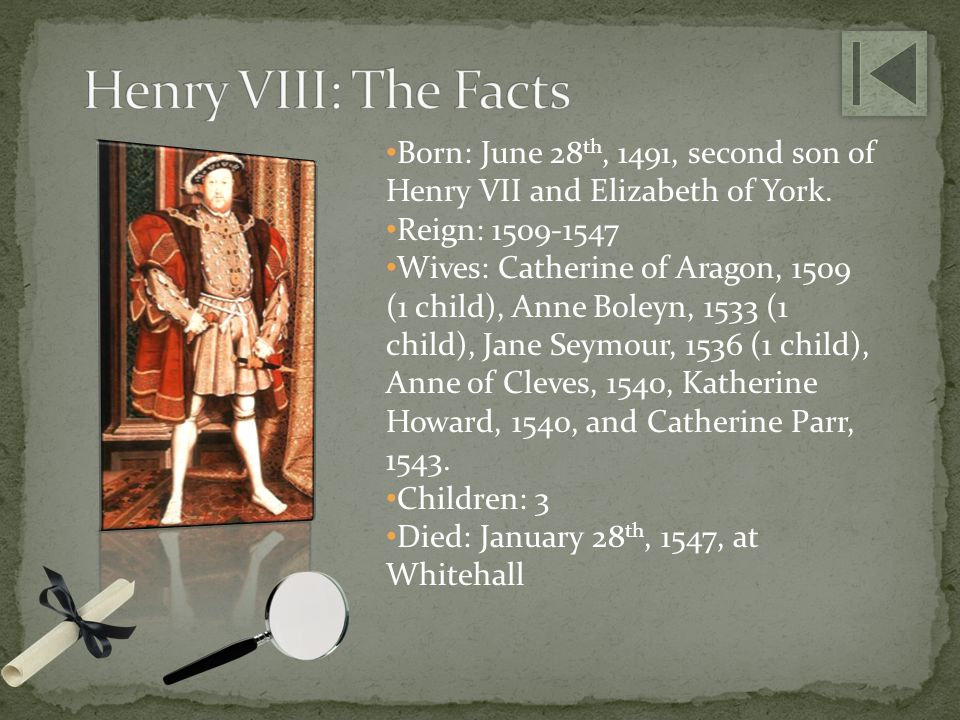 Henry VIII: The Facts Born: June 28th, 1491, second son of Henry VII and Elizabeth of York. Reign: 1509-1547.