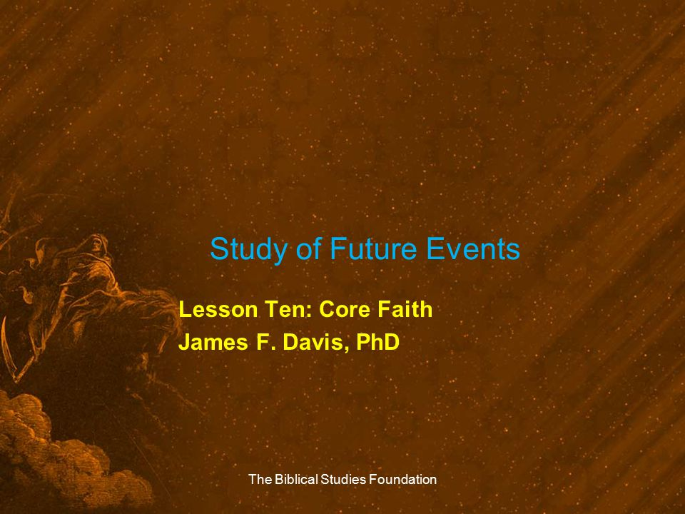 Lesson Ten: Core Faith James F. Davis, PhD