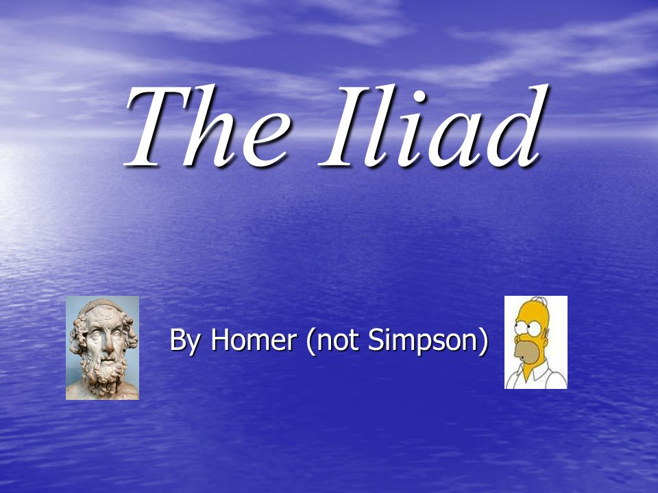 The Iliad By Homer (not Simpson)
