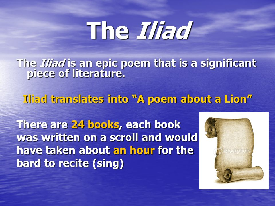 an overview of the heroes in the epic poem the iliad by homer Literary heroes have been important to stories and poems throughout history each author develops his hero through a unique writing style, combining conscious use of detail, diction, tone and other narrative techniques to outline a hero's personality homer, in his epic poem the iliad, develops two.
