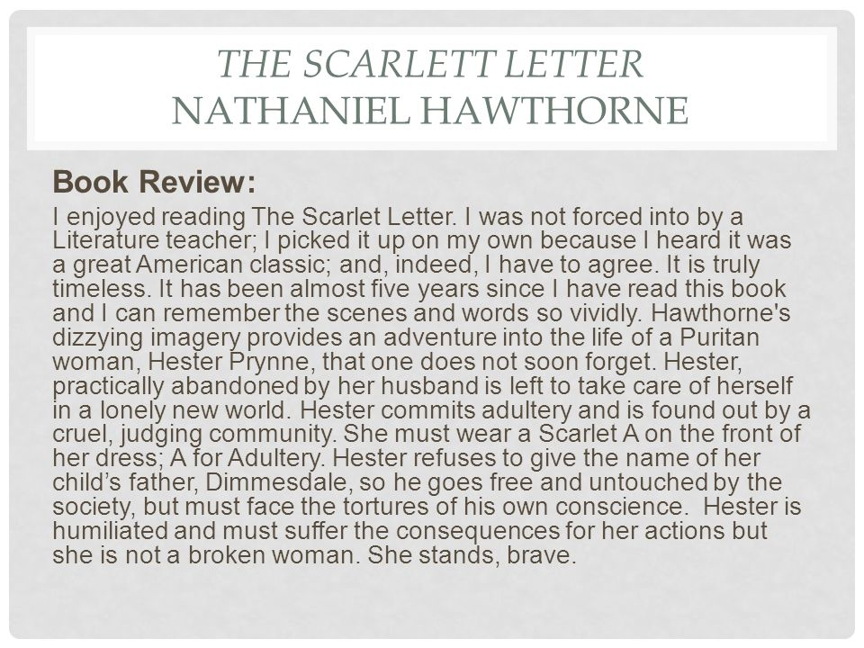 an analysis of the characters in the novel the scarlet letter by nathaniel hawthorne Throughout nathaniel hawthorne's book the scarlet letter, hester's attitudes toward her adultery are ambivalent this ambivalence is shown by breaking the book into three different parts in each part her attitudes change significantly.
