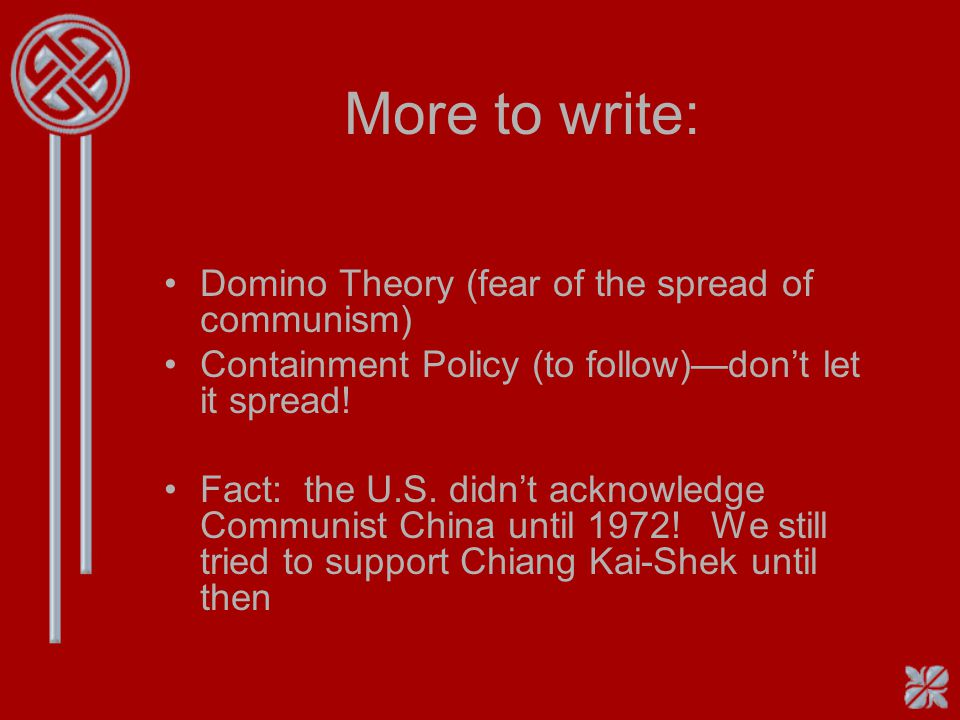 More to write: Domino Theory (fear of the spread of communism)
