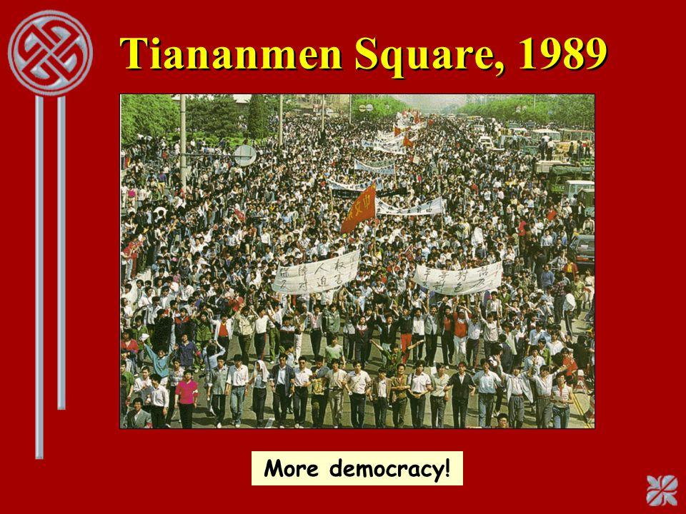 Tiananmen Square, 1989 More democracy!