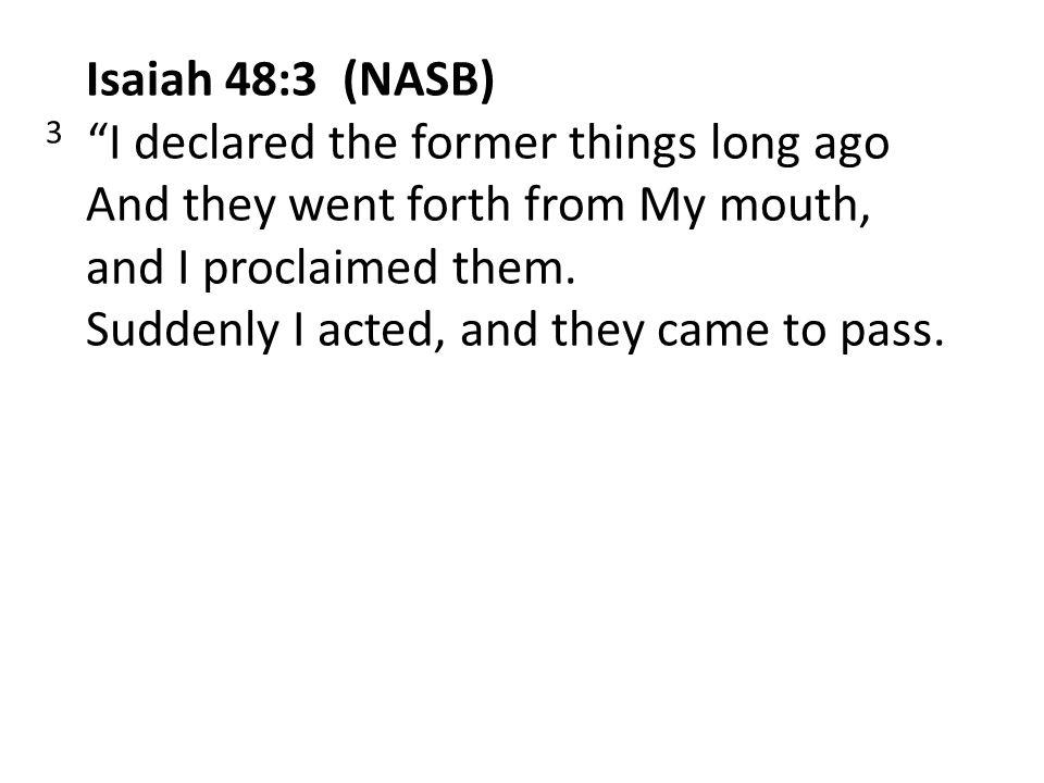 Isaiah 48:3 (NASB)