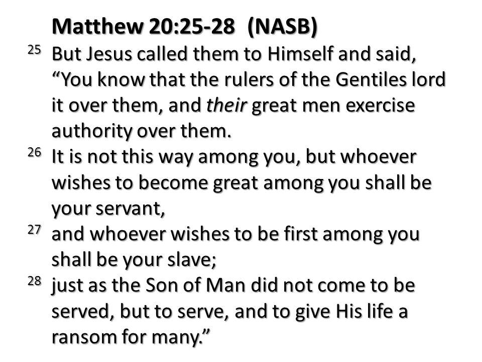Matthew 20:25-28 (NASB)
