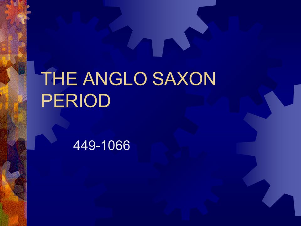 THE ANGLO SAXON PERIOD 449-1066