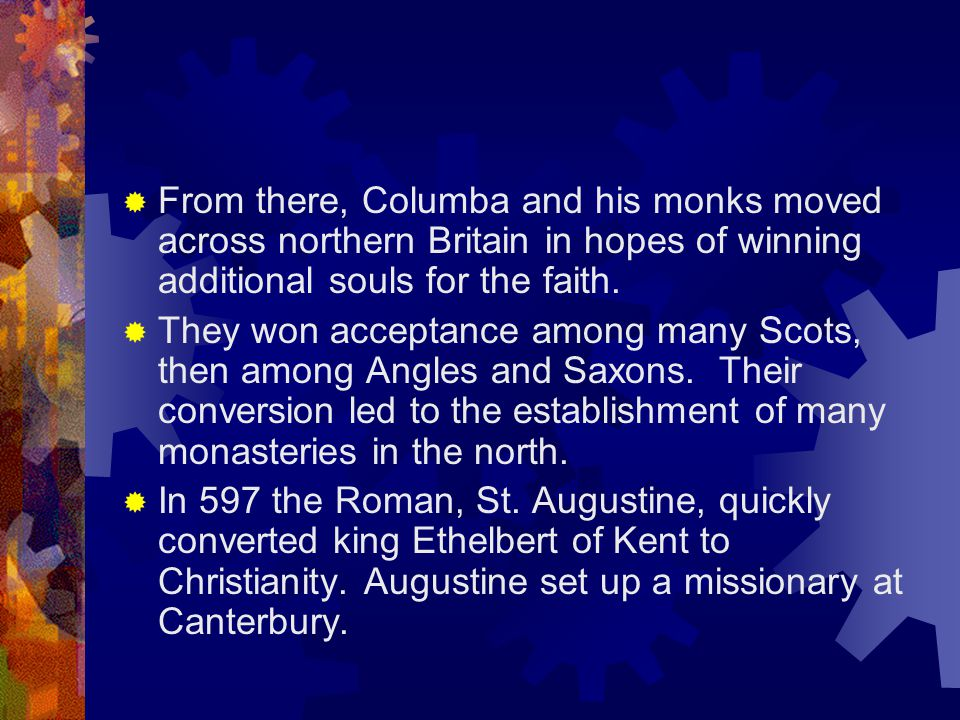 From there, Columba and his monks moved across northern Britain in hopes of winning additional souls for the faith.