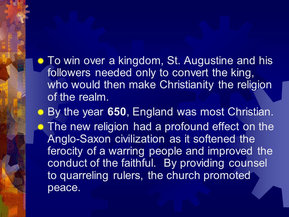 To win over a kingdom, St. Augustine and his followers needed only to convert the king, who would then make Christianity the religion of the realm.