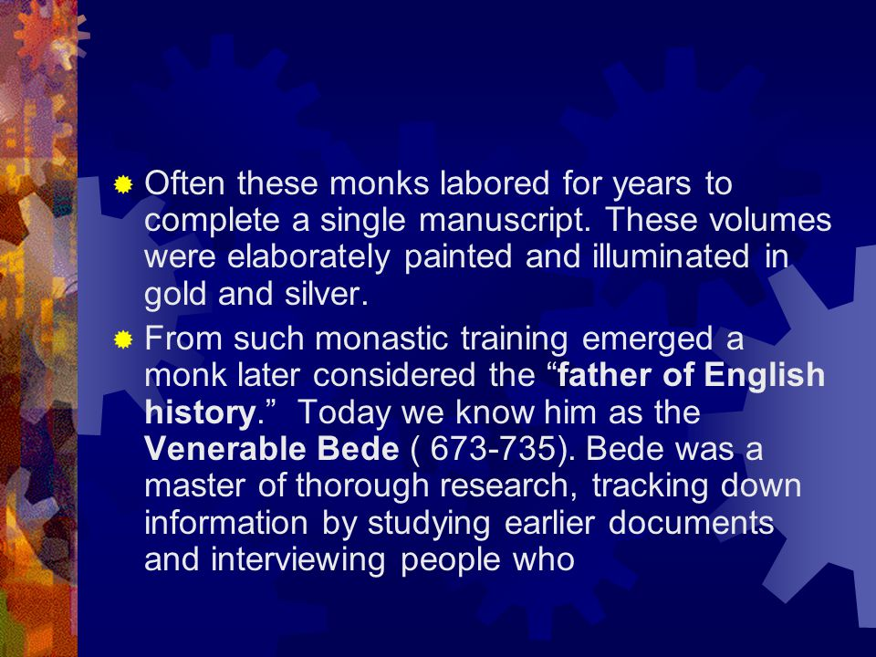 Often these monks labored for years to complete a single manuscript