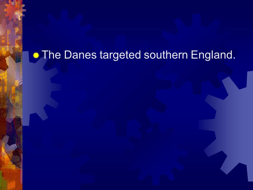 The Danes targeted southern England.