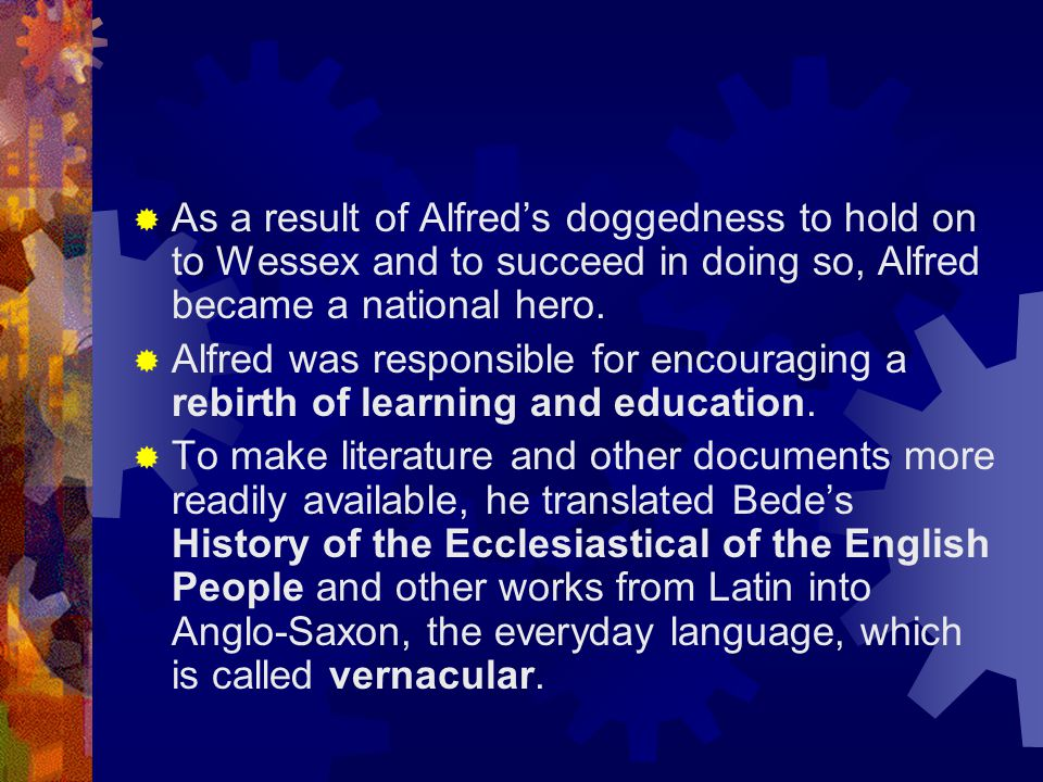 As a result of Alfred's doggedness to hold on to Wessex and to succeed in doing so, Alfred became a national hero.