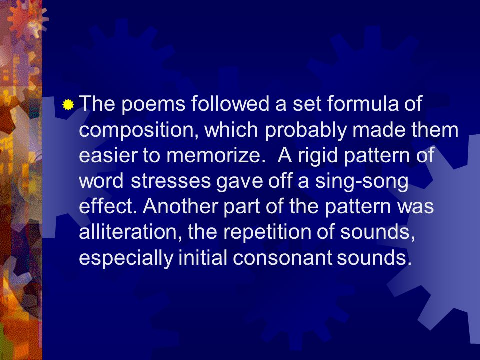 The poems followed a set formula of composition, which probably made them easier to memorize.