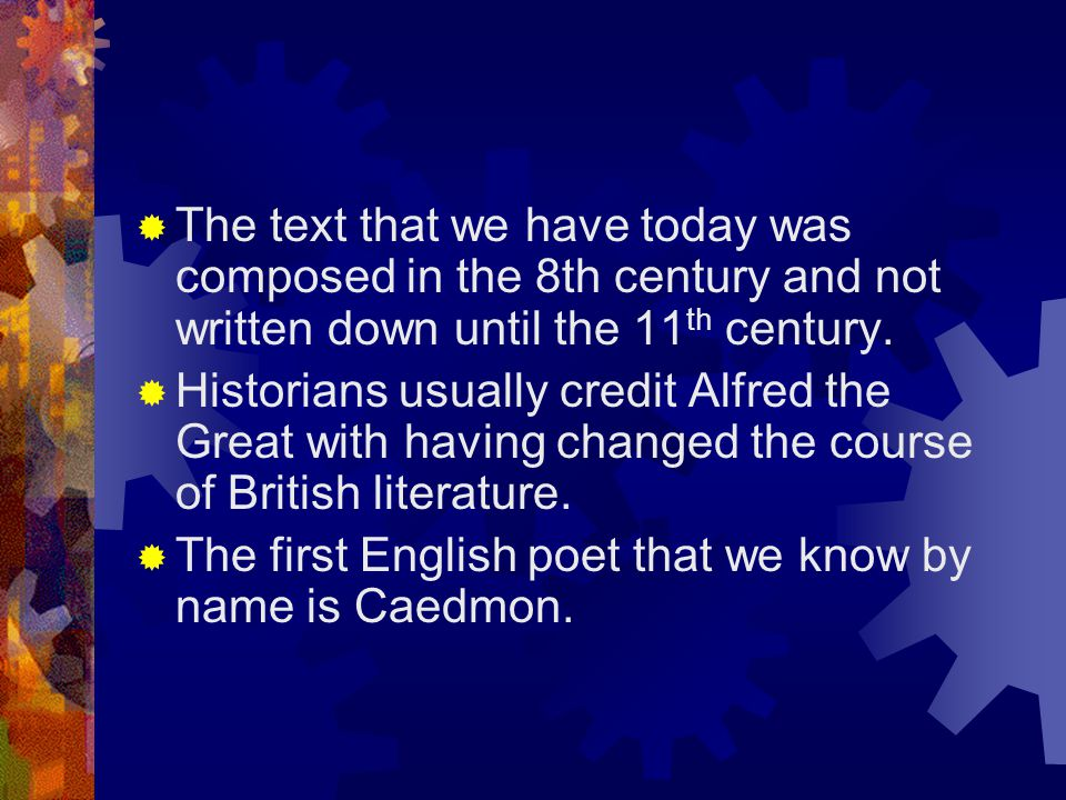 The text that we have today was composed in the 8th century and not written down until the 11th century.