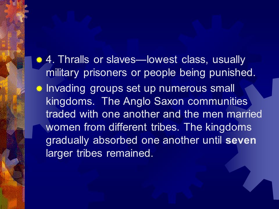 4. Thralls or slaves—lowest class, usually military prisoners or people being punished.