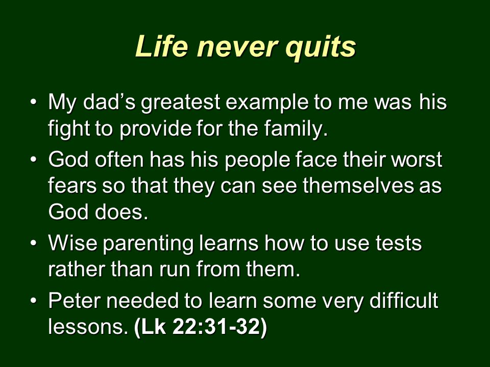 Life never quits My dad's greatest example to me was his fight to provide for the family.