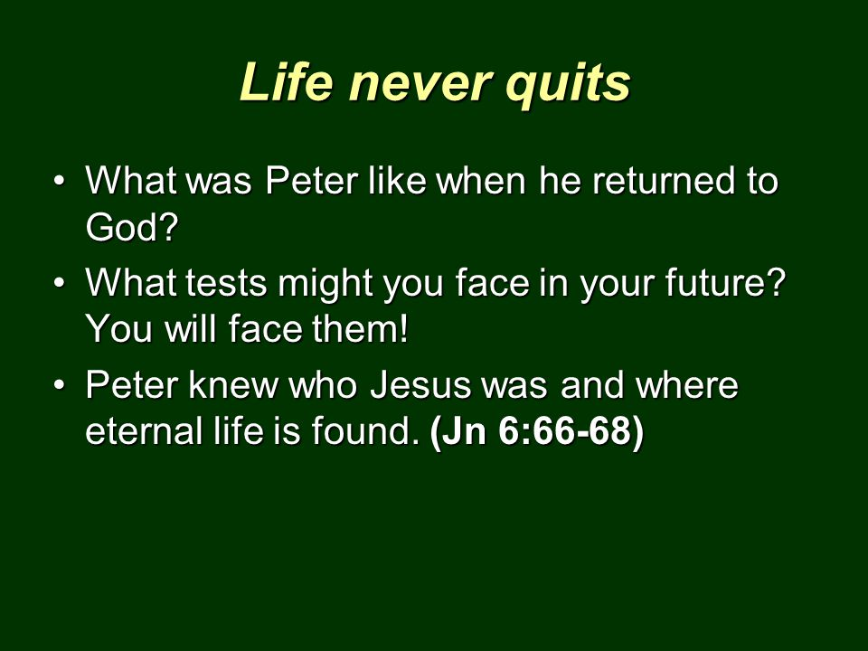 Life never quits What was Peter like when he returned to God