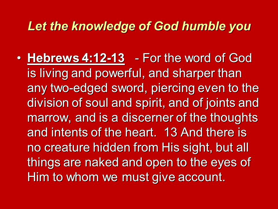 Let the knowledge of God humble you